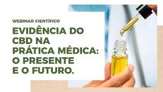 Webinar Científico - Evidência do CBD na prática médica: o presente e o futuro.